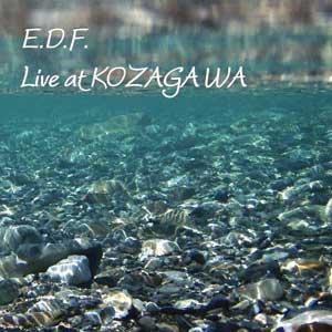 Live At KOZAGAWA / E.D.F.